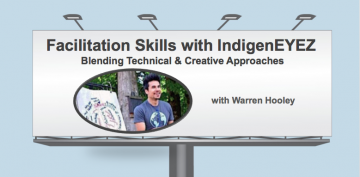 Facilitation Skills with IndigenEYEZ: Blending Technical & Creative Approaches