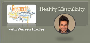 Healthy Masculinity – with Warren Hooley