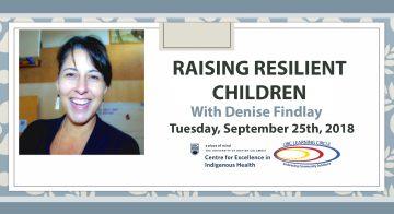 September 25th, 2018 – Raising Resilient Children with Denise Findlay