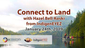 January 24th, 2019 – Connect to the Land with Hazel Bell-Koski from IndigenEYEZ