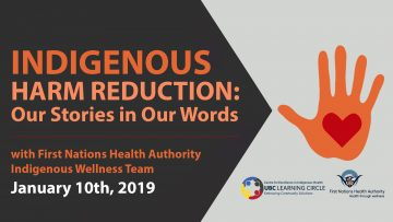 January 10th, 2019 – Indigenous Harm Reduction: Our Stories in Our Words with FNHA