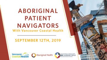 Sept 12, 2019 – Aboriginal Patient Navigators with Vancouver Coastal Health