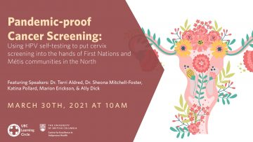 May 6th, 2021 – Pandemic-proof cancer screening; Using HPV self-testing to put cervix screening into the hands of First Nations and Métis communities in the North