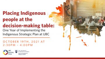 October 19th, 2021 – Placing Indigenous people at the decision-making table: One Year of Implementing the Indigenous Strategic Plan at UBC